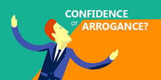 Arrogance versus confidence